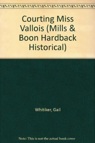 Courting Miss Vallois (Mills & Boon Historical): Whitiker, Gail