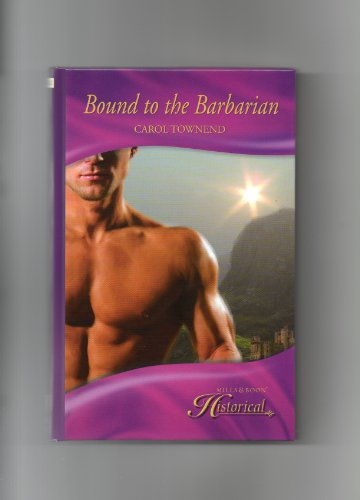 Bound to the Barbarian (Mills & Boon Historical): Townend, Carol