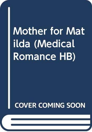 9780263214888: Mother for Matilda (Medical Romance HB)