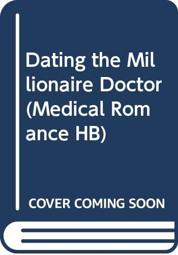 9780263215113: Dating the Millionaire Doctor (Medical Romance HB)