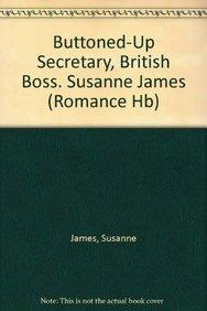 Buttoned-Up Secretary, British Boss. Susanne James (Mills & Boon Hardback Romance): James, ...