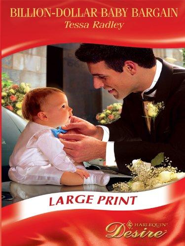 Billion-Dollar Baby Bargain (Mills & Boon Largeprint Desire): Radley, Tessa