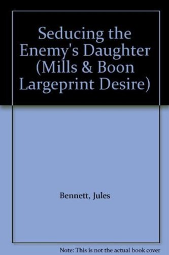 Seducing the Enemy's Daughter: Bennett, Jules