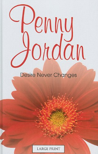 Desire Never Changes (Hardcover): Penny Jordan