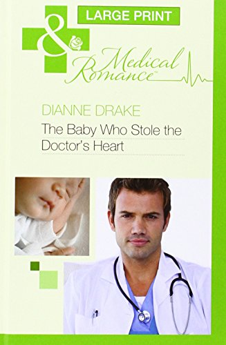 The Baby Who Stole the Doctor's Heart (Mills & Boon Largeprint Medical): Drake, Dianne