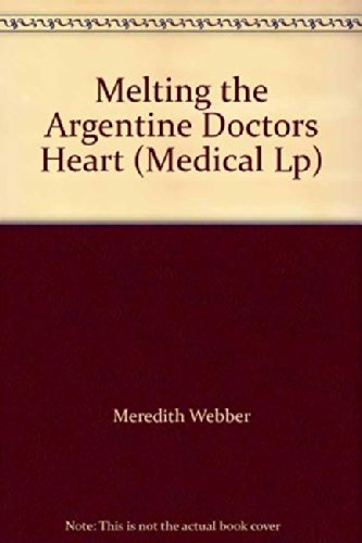 Melting the Argentine Doctor's Heart (Mills & Boon Largeprint Medical): Webber, Meredith