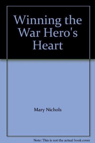 Winning the War Hero's Heart (Mills & Boon Historical): Nichols, Mary