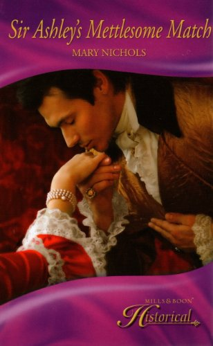9780263218718: Sir Ashley's Mettlesome Match (Mills & Boon Historical Romance)