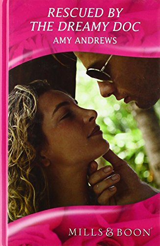 Rescued by the Dreamy Doc (Mills & Boon Hardback Romance): Andrews, Amy