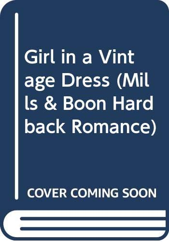 9780263220513: Girl in a Vintage Dress (Mills & Boon Hardback Romance)