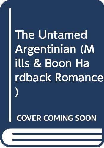 9780263220599: The Untamed Argentinian (Mills & Boon Hardback Romance)