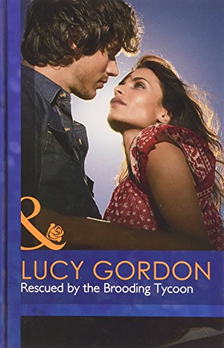 Rescued by the Brooding Tycoon (Mills & Boon Hardback Romance): Gordon, Lucy