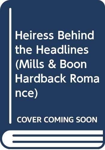 9780263220964: Heiress Behind the Headlines (Mills & Boon Hardback Romance)