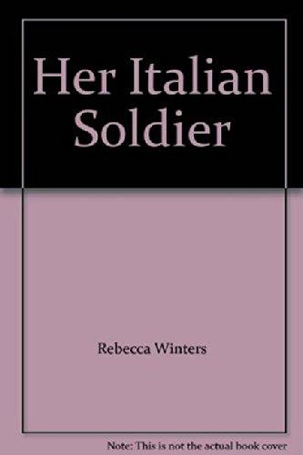 Her Italian Soldier (Mills & Boon Hardback Romance): Winters, Rebecca