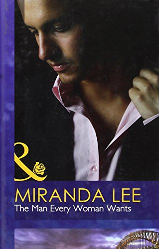 The Man Every Woman Wants (Mills & Boon Hardback Romance): Lee, Miranda