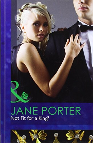 Not Fit for a King? (Mills & Boon Hardback Romance): Porter, Jane