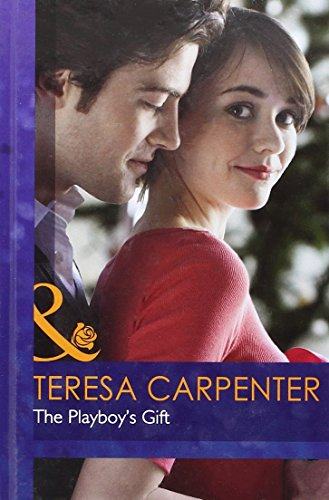 The Playboy's Gift (Mills & Boon Hardback Romance): Carpenter, Teresa