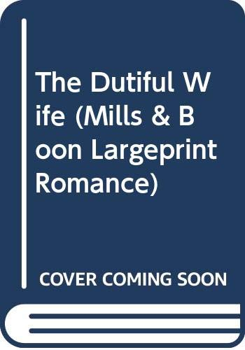 9780263221763: The Dutiful Wife (Mills & Boon Largeprint Romance)