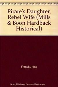 9780263222807: Pirate's Daughter, Rebel Wife (Mills & Boon Hardback Historical)