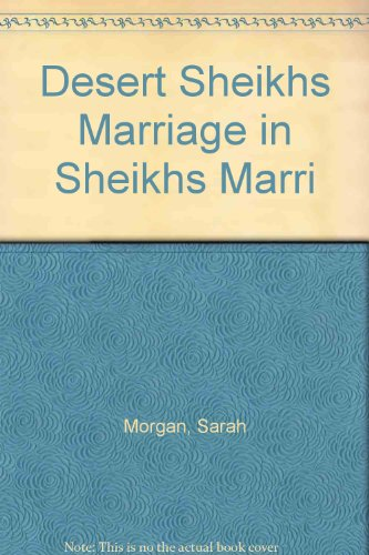 The Desert Sheikh's Marriage: In the Sheikh's: Morgan, Sarah