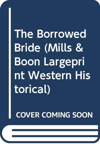 9780263224030: The Borrowed Bride (Mills & Boon Largeprint Western Historical)