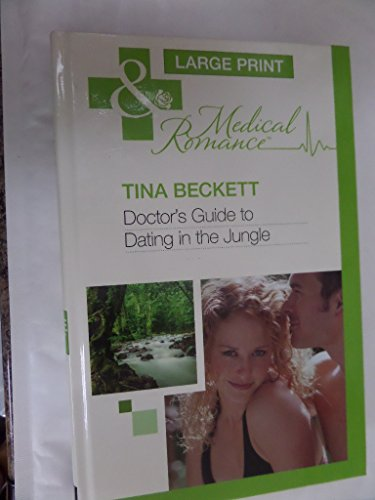 Doctor's Guide to Dating in the Jungle (Mills & Boon Largeprint Medical): Beckett, Tina