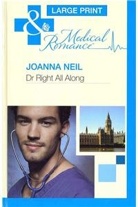 Dr Right All Along (Mills & Boon Largeprint Medical): Neil, Joanna