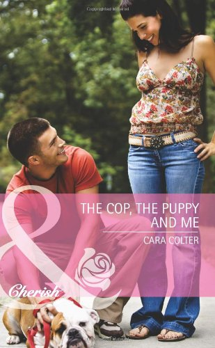 The Cop, the Puppy and Me: Cara Colter