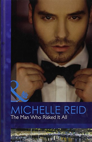 The Man Who Risked It All (Mills & Boon Hardback Romance): Reid, Michelle