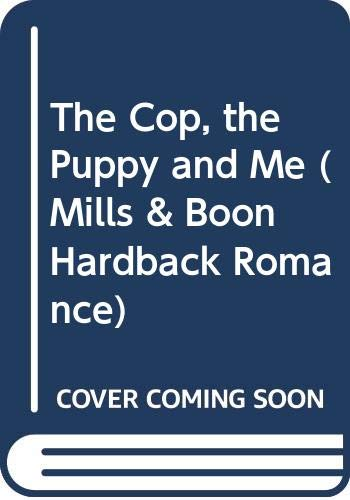 9780263226676: The Cop, the Puppy and Me (Mills & Boon Hardback Romance)