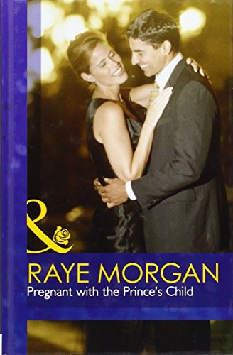 Pregnant with the Prince's Child (Mills & Boon Hardback Romance): Morgan, Raye
