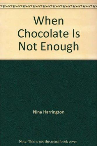 When Chocolate is Not Enough... (Mills & Boon Hardback Romance): Harrington, Nina