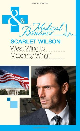 West Wing to Maternity Wing! (Mills & Boon Hardback Romance): Wilson, Scarlet