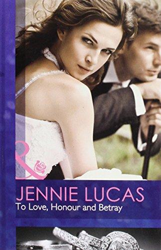 To Love, Honour and Betray (Mills & Boon Hardback Romance): Lucas, Jennie