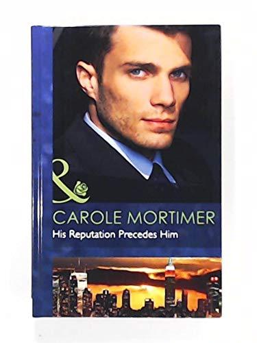 His Reputation Precedes Him (Mills & Boon Hardback Romance): Mortimer, Carole, Etc