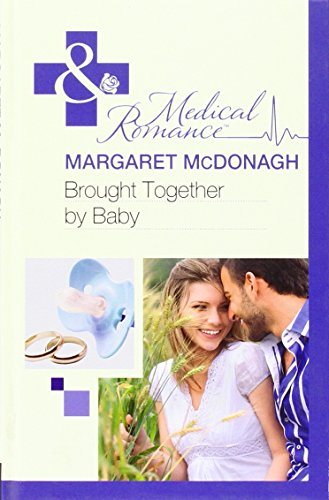 Brought Together by Baby (Mills & Boon Hardback Medical): McDonagh, Margaret