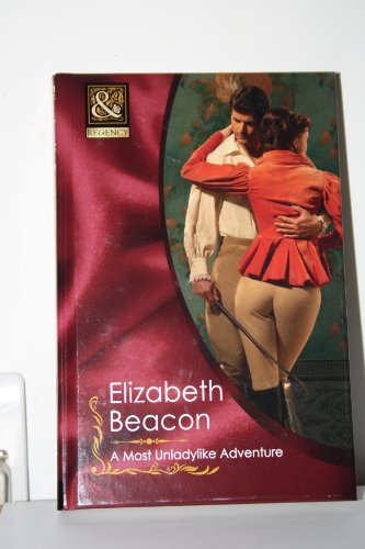 A Most Unladylike Adventure (Mills & Boon Historical): Beacon, Elizabeth