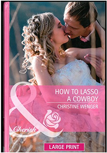9780263230260: How to Lasso a Cowboy. Christine Wenger