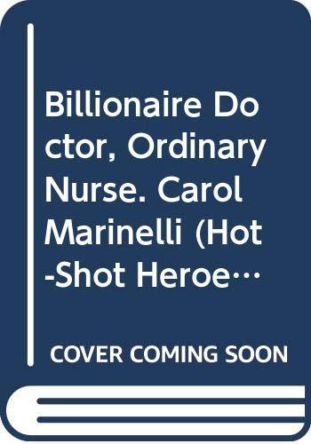 9780263230482: Billionaire Doctor, Ordinary Nurse. Carol Marinelli (Hot-Shot Heroes)