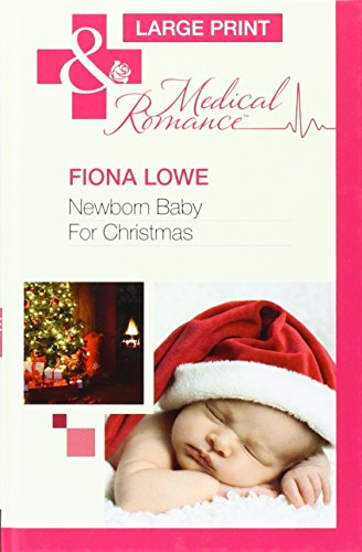 Newborn Baby For Christmas (Mills & Boon Largeprint Medical): Lowe, Fiona