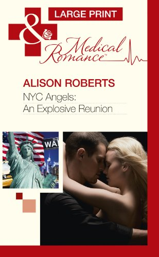 NYC Angels: An Explosive Reunion (Mills & Boon Largeprint Medical): Roberts, Alison