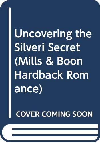 9780263234107: Uncovering the Silveri Secret (Mills & Boon Hardback Romance)