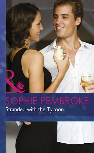 Stranded with the Tycoon (Mills & Boon Hardback Romance): Pembroke, Sophie