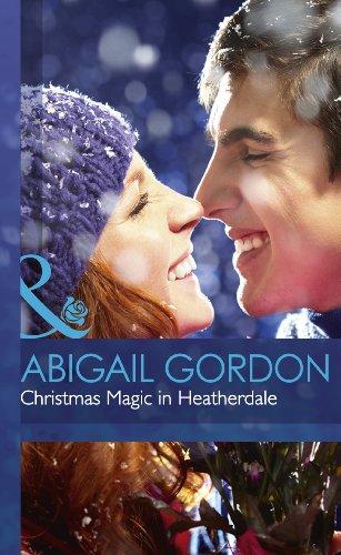 Christmas Magic in Heatherdale (Mills & Boon Hardback Romance): Gordon, Abigail