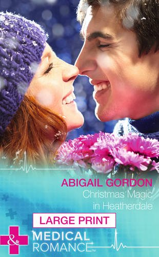 Christmas Magic in Heatherdale (Mills & Boon Largeprint Medical): Gordon, Abigail