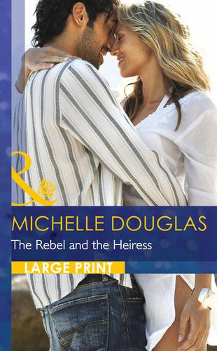 The Rebel and the Heiress (Mills & Boon Largeprint Romance): n/a