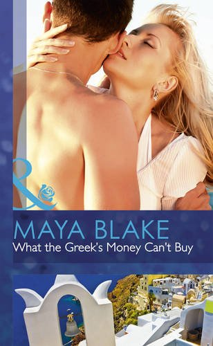 9780263242010: What the Greek's Money Can't Buy (The Untamable Greeks)