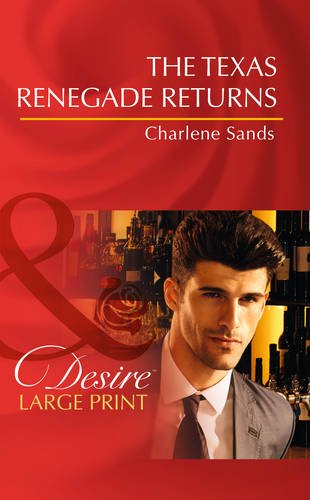 The Texas Renegade Returns (Mills & Boon Largeprint Desire): Sands, Charlene