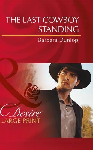 The Last Cowboy Standing (Mills & Boon Largeprint Desire): Dunlop, Barbara