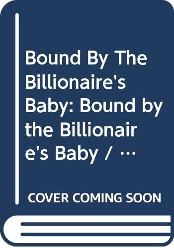 9780263250695: Bound By The Billionaire's Baby: Bound by the Billionaire's Baby / The Sheikh's Wedding Contract (Mills & Boon Modern) (One Night With Consequences, Book 10)